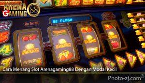 Cara Menang Slot Arenagaming88 Dengan Modal Kecil