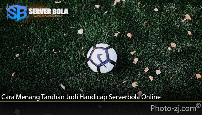 Cara Menang Taruhan Judi Handicap Serverbola Online