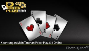 Keuntungan Main Taruhan Poker Play338 Online