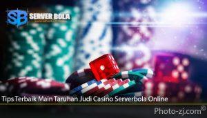 Tips Terbaik Main Taruhan Judi Casino Serverbola Online