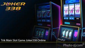 Trik Main Slot Game Joker338 Online