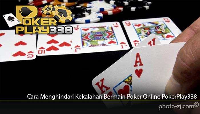 Cara Menghindari Kekalahan Bermain Poker Online PokerPlay338