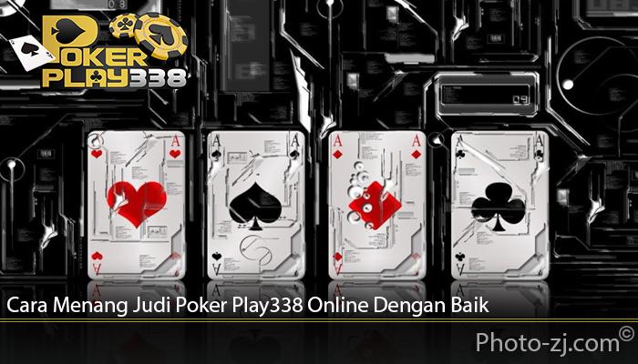 Cara Menang Judi Poker Play338 Online Dengan Baik