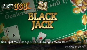 Tips Tepat Main Blackjack Play338 Dengan Modal Kecil