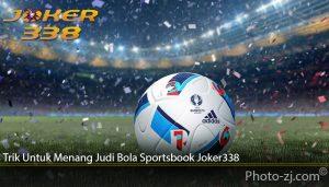 Trik Untuk Menang Judi Bola Sportsbook Joker338