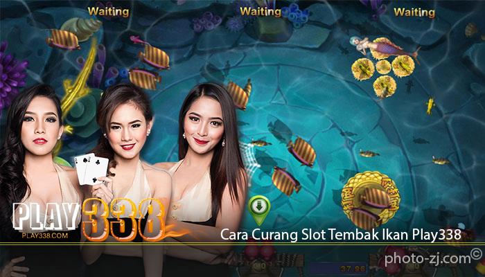 Cara Curang Slot Tembak Ikan Play338