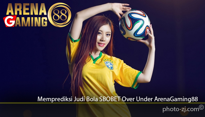 Memprediksi Judi Bola SBOBET Over Under ArenaGaming88