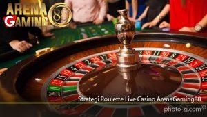 Strategi Roulette Live Casino ArenaGaming88