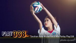 Taruhan Bola Modal Kecil Mix Parlay Play338