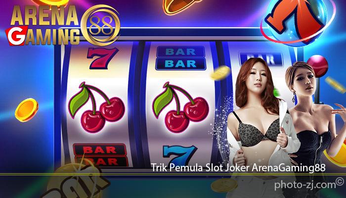 Trik Pemula Slot Joker ArenaGaming88