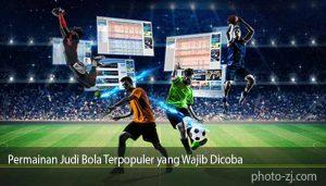 Permainan Judi Bola Terpopuler yang Wajib Dicoba